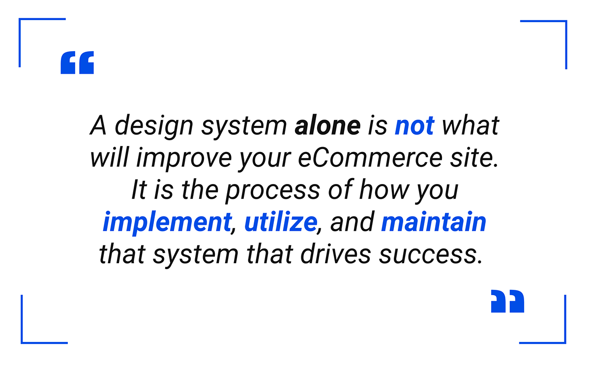 A design system alone is not what will improve your eCommerce site.