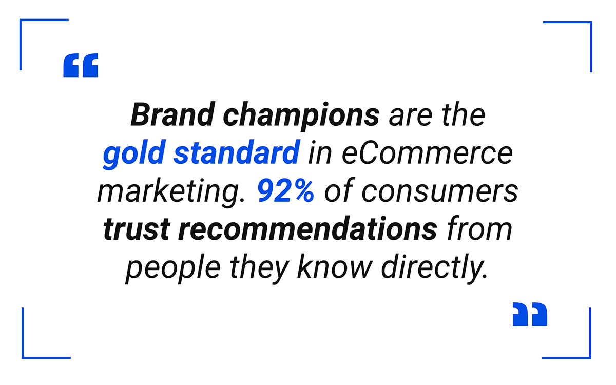 Brand champions are the gold standard in eCommerce marketing.