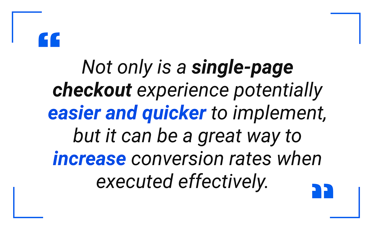 Not only is a single-page checkout experience potentially easier and quicker to implement