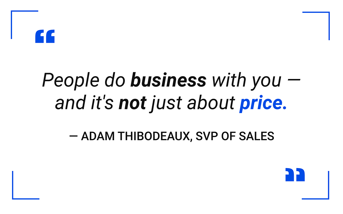The exact opposite has been proven time and time again. People do business with you - and it's not just about price