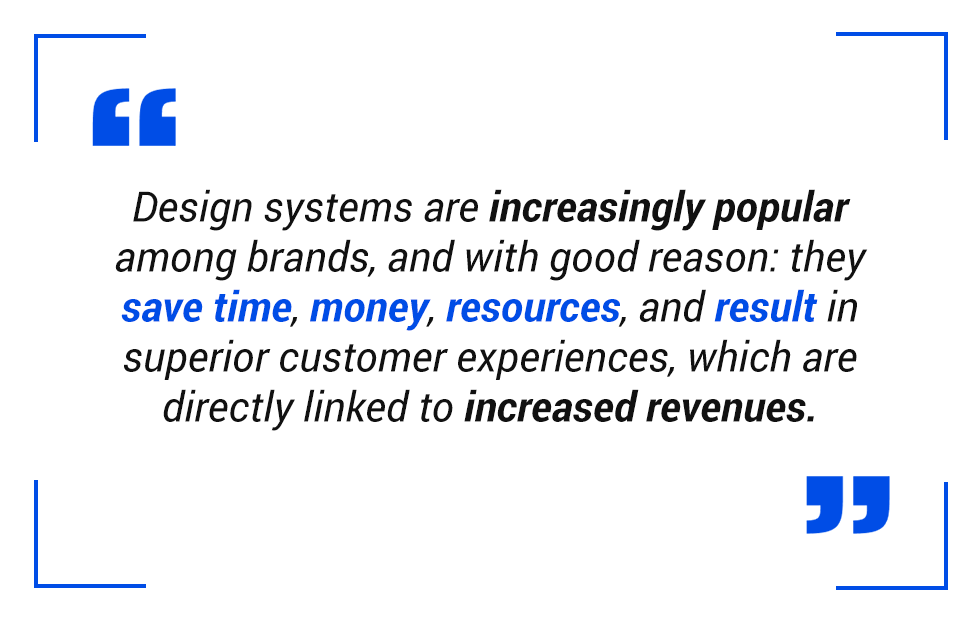pull quote: Design systems are increasingly popular among brands