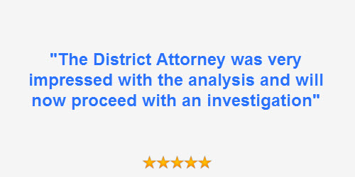 "Client review quote ""The District Attorney was very mpressed with the analysis and will now proceed with an investigation"""