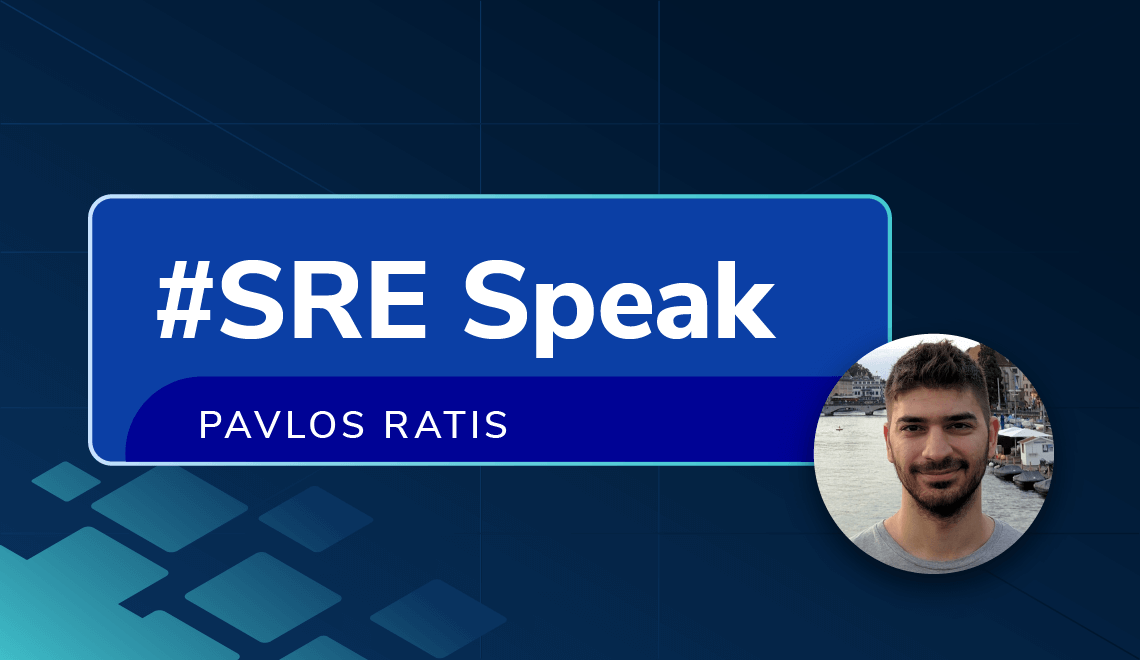 Pavlos Ratis shares his experience on being an SRE