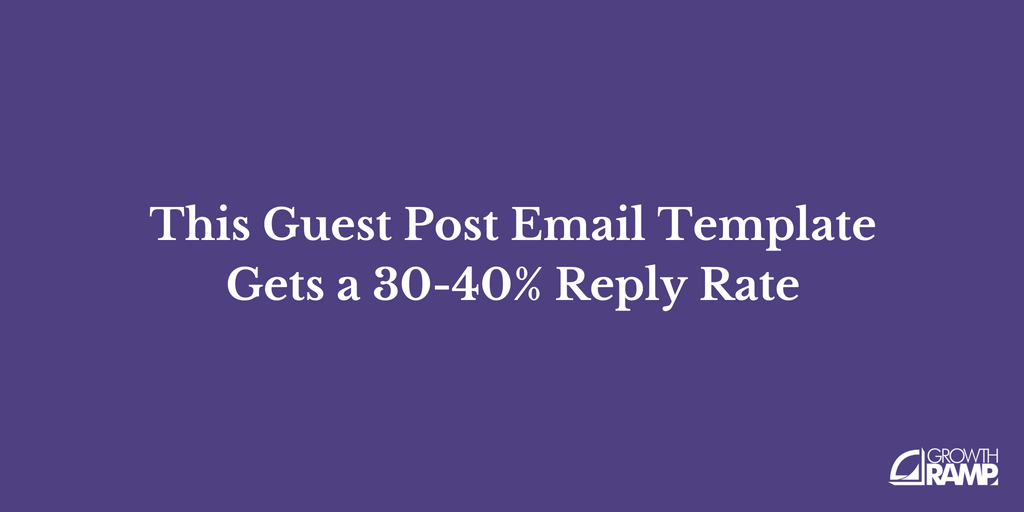 This Guest Post Email Template Gets a 30-40% Reply Rate (2019)