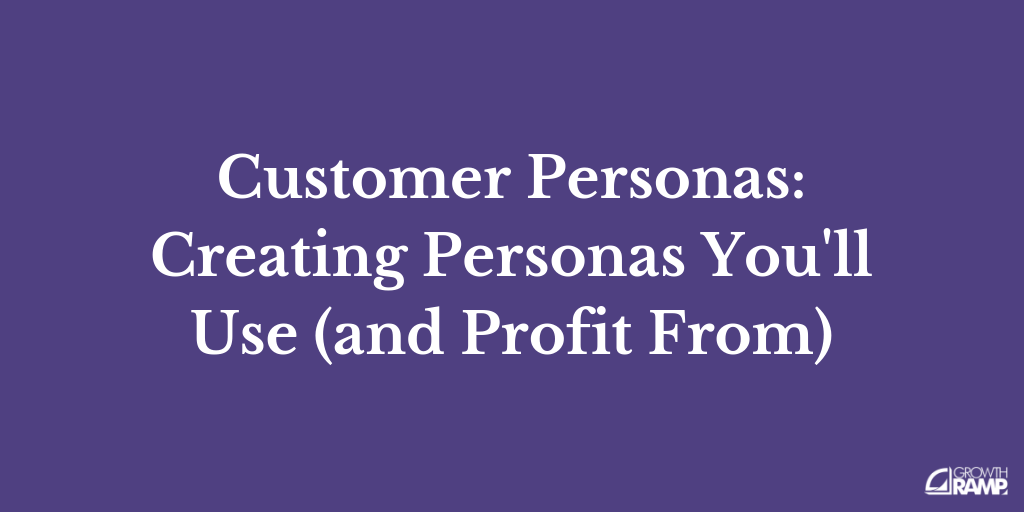Customer Personas: Creating Personas You'll Use (and Profit From)