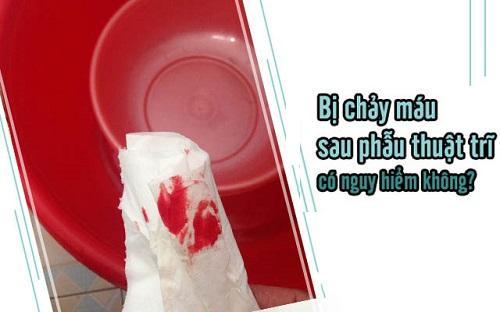 Cắt trĩ xong đi ngoài ra máu có nguy hiểm không