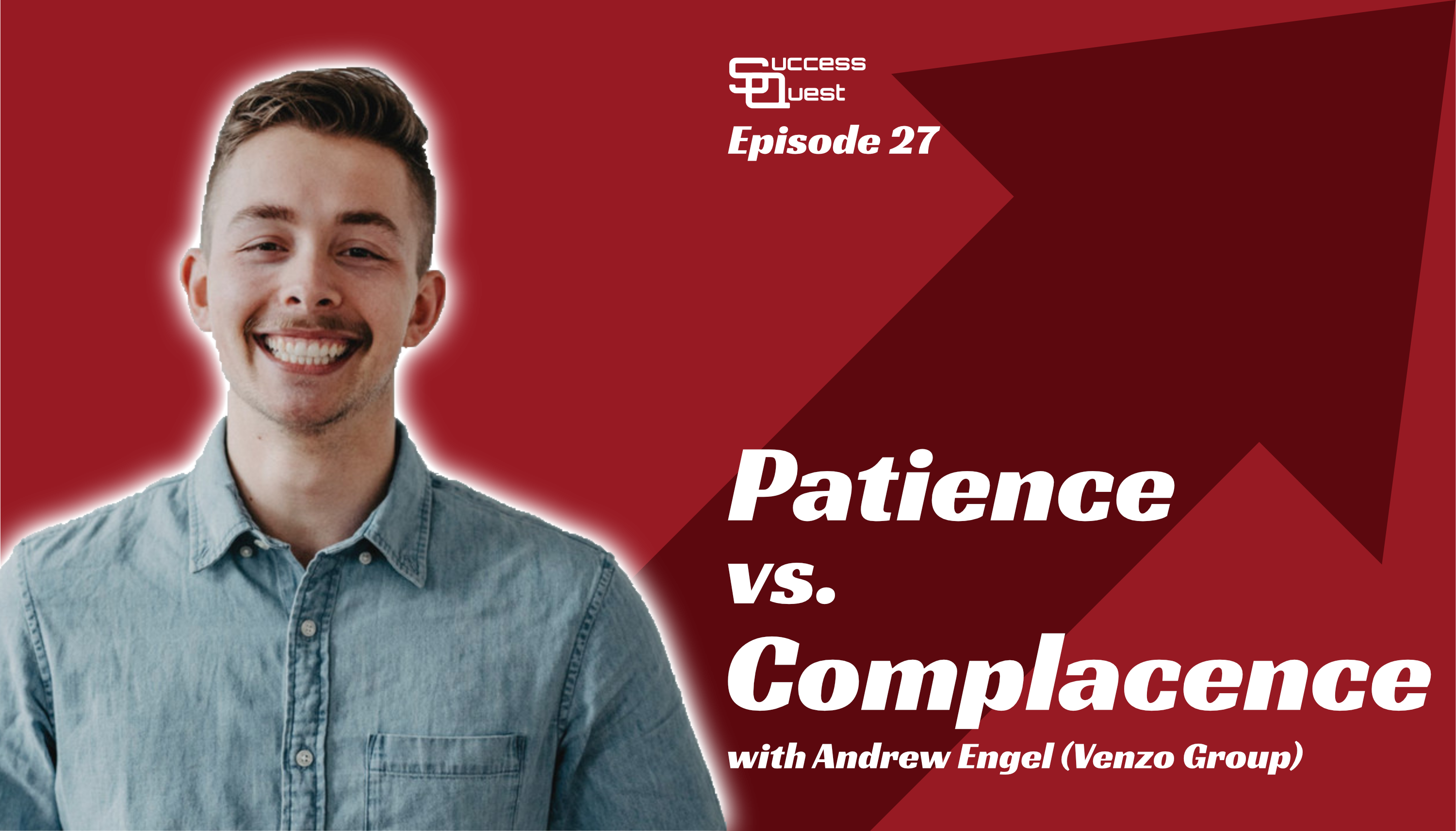 Andrew Engel Venzo Group Patience Complacence Success Quest
