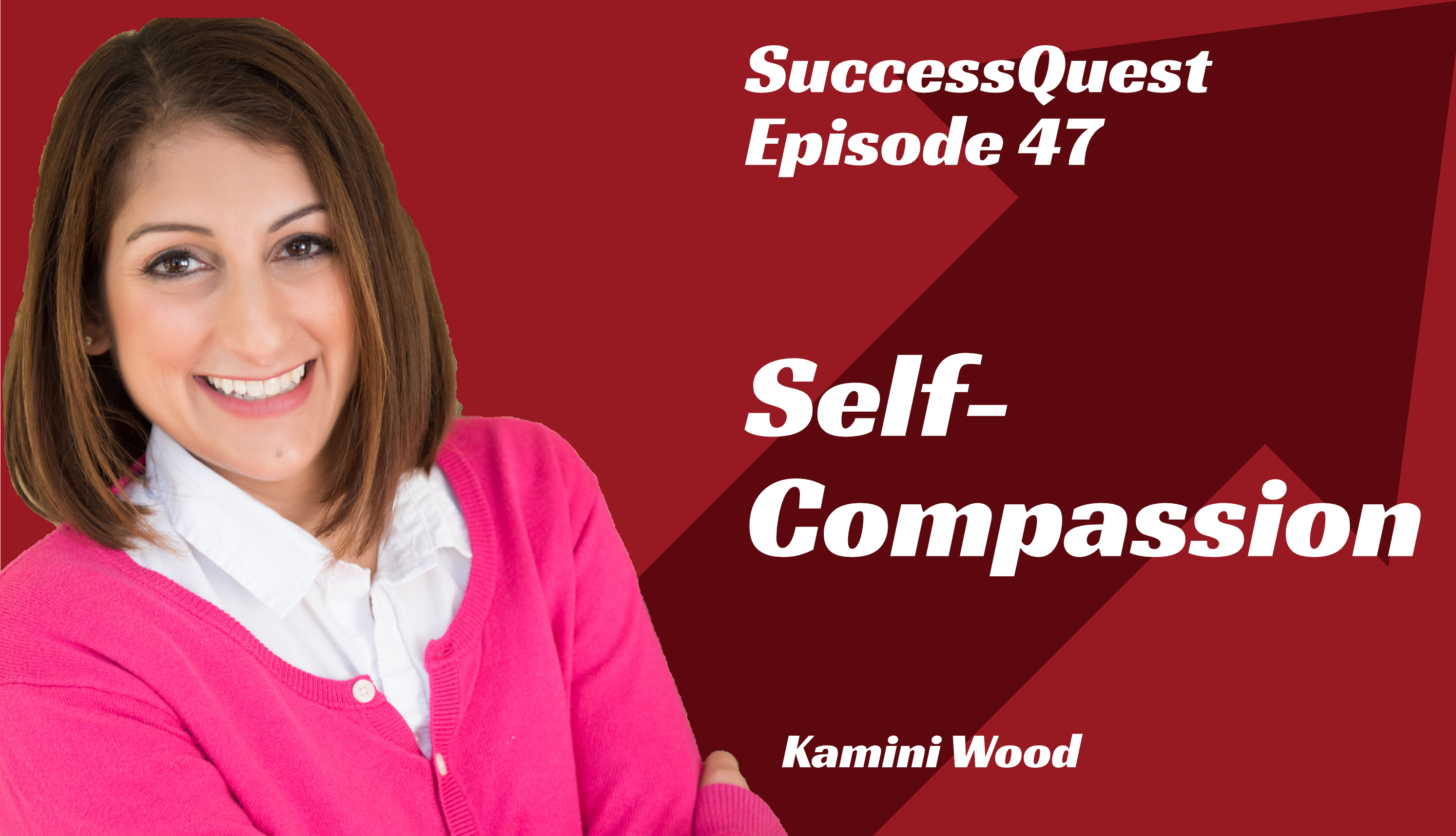 Self-Compassion Kamini Wood SuccessQuest