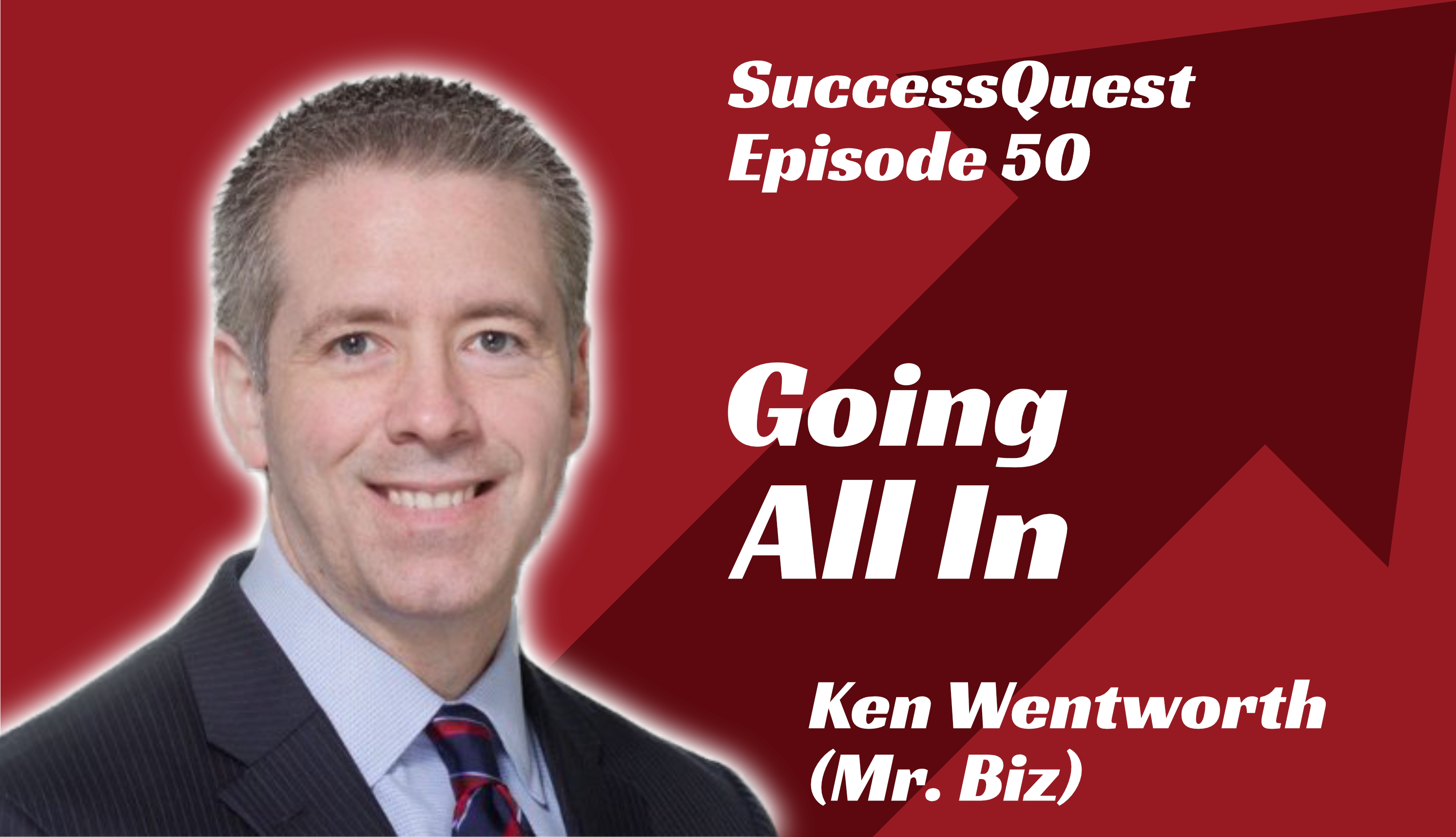 Going all in Ken Wentworth Mr. Biz SuccessQuest