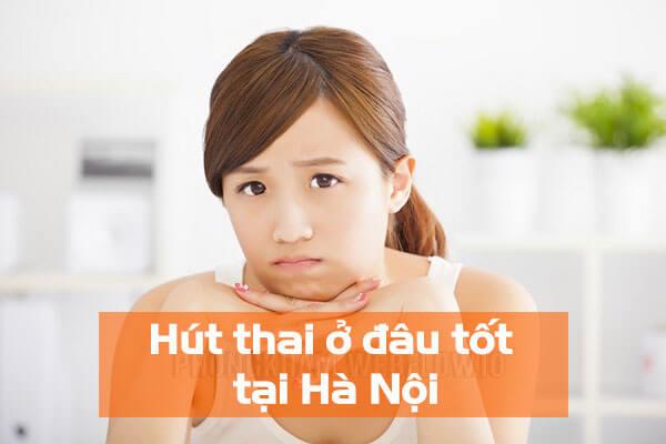 Hút thai ở đâu tốt tại Hà Nội hiện nay?