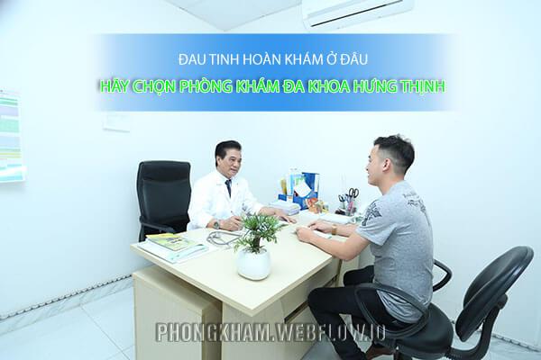 Khám đau tinh hoàn khám ở phòng khám Đa khoa Hưng Thịnh