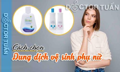 Cách chọn dung dịch vệ sinh phụ nữ phù hợp