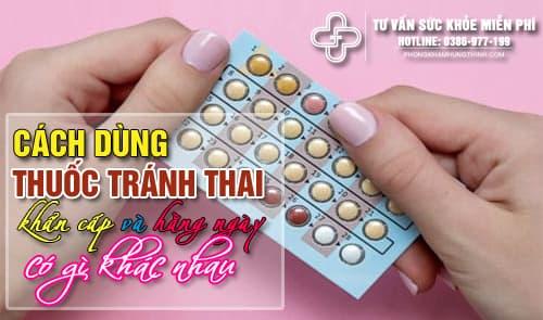 Cách dùng thuốc tránh thai khẩn cấp và hằng ngày có gì khác nhau
