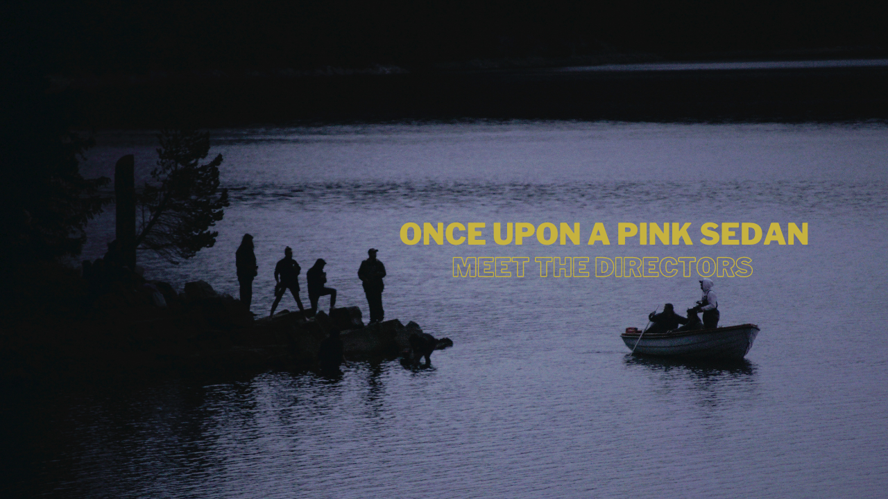 Once Upon a Pink Sedan: Meet The Directors