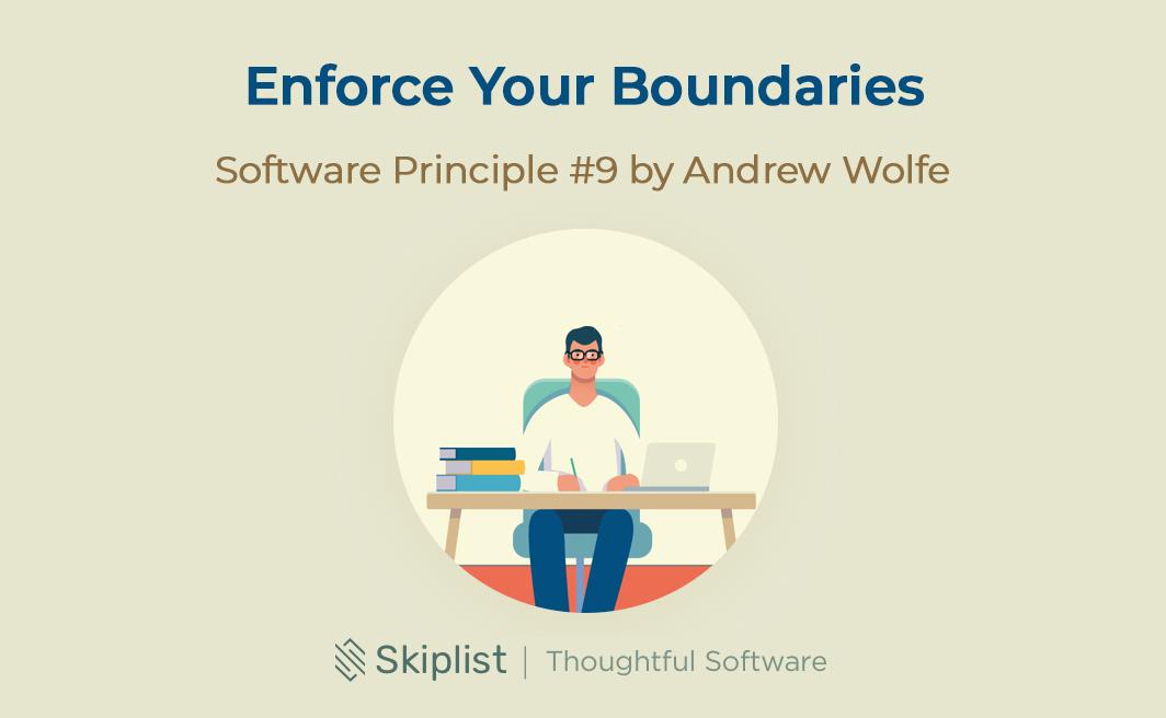 Software Principle 9: Enforce Your Boundaries