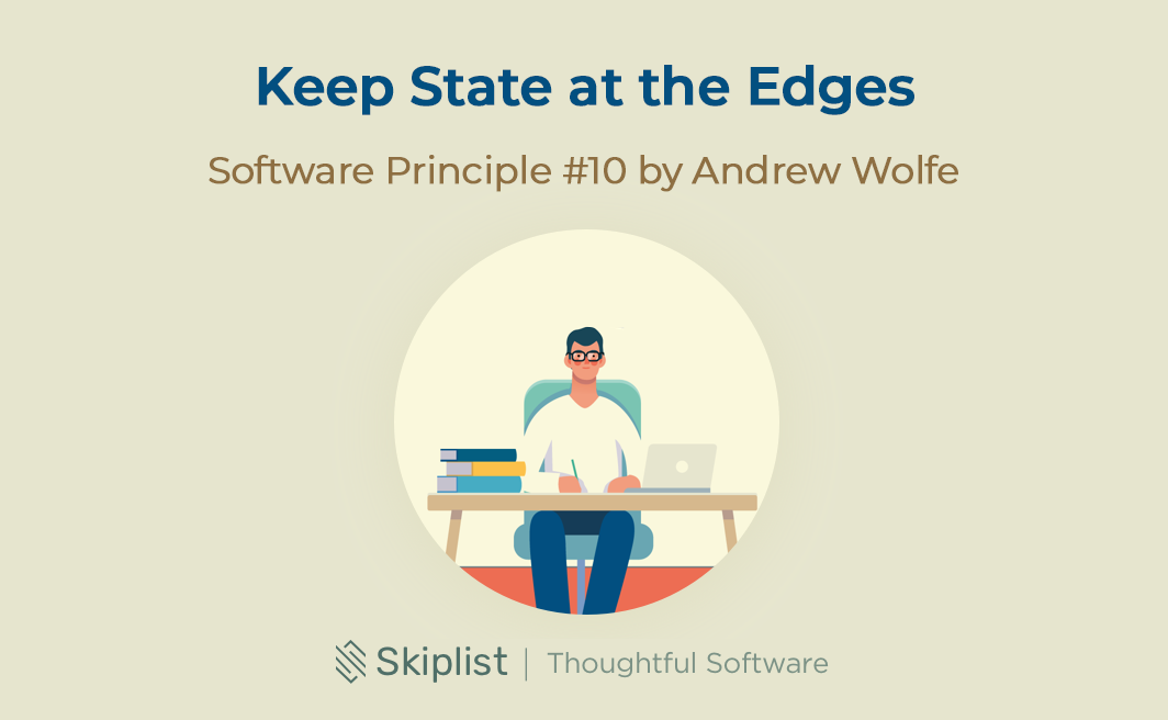Software Principle 10: Keep State at the Edges