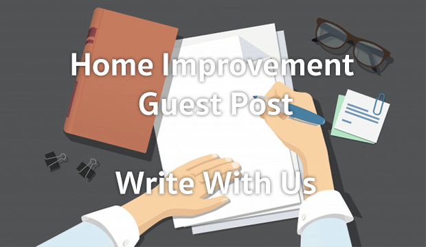 Write With Us - Home Improvement Guest Post Blog