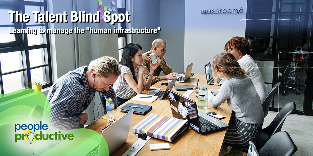 "The Talent Blind Spot - Learning to manage the ""human infrastructure"""