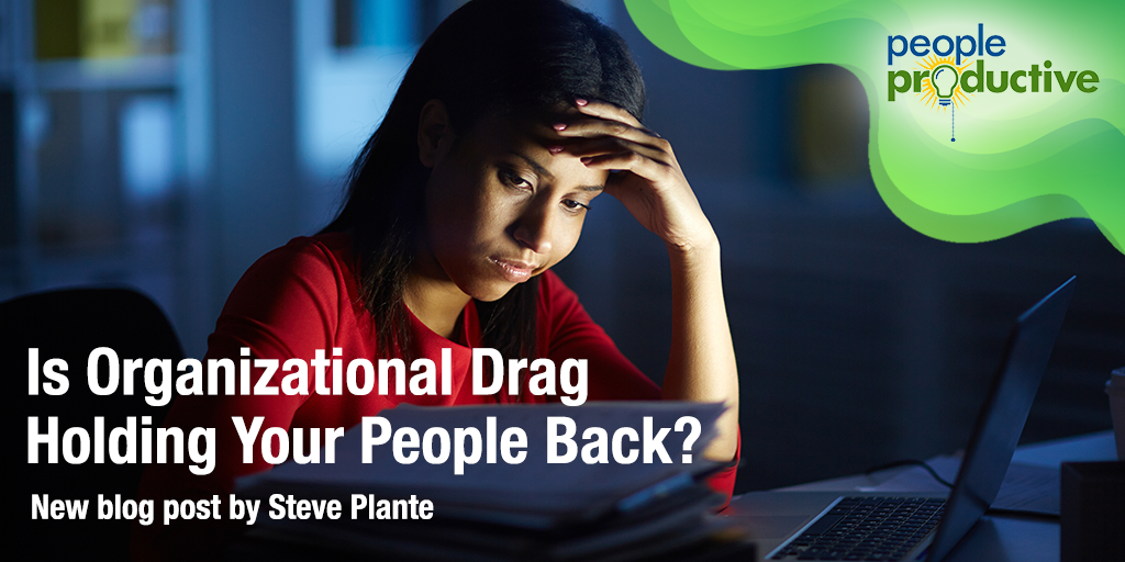 Is Organizational Drag Holding Your People Back?