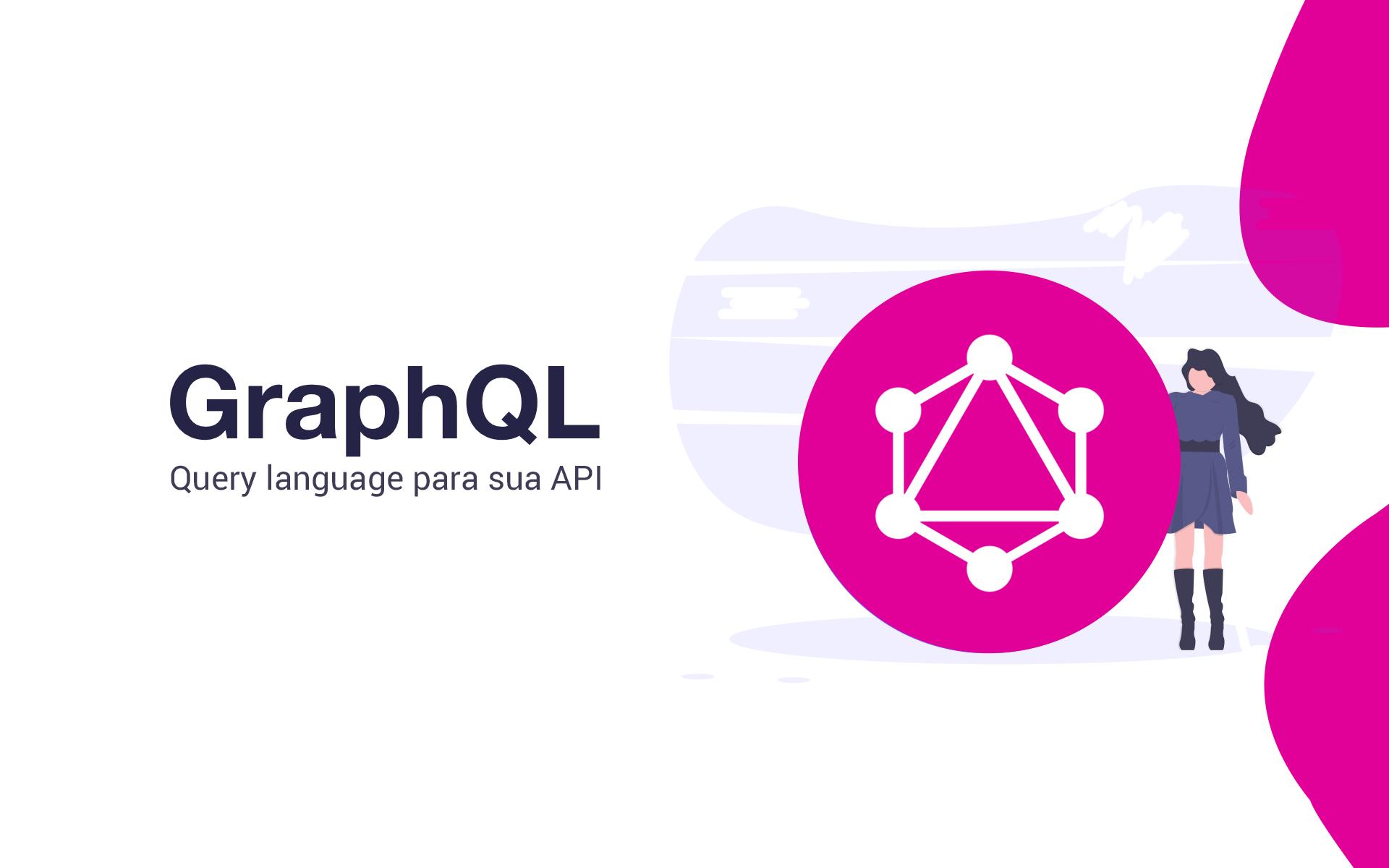 GraphQL: API intuitiva e flexível para descrever requisitos