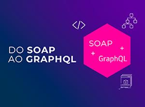 Do SOAP ao GraphQL, overview sobre a comunicação entre sistemas na Web