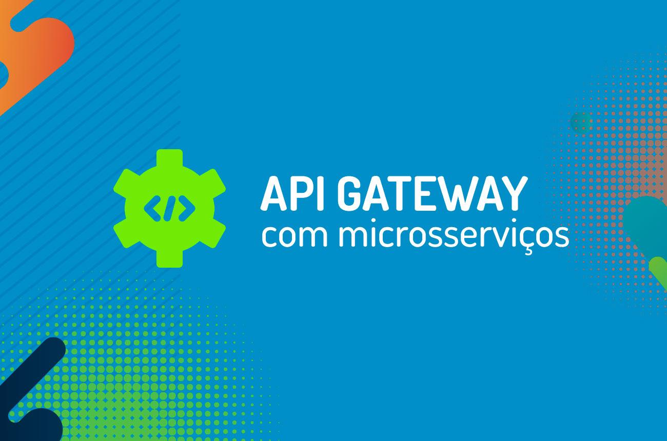Por que usar um API Gateway com microsserviços?