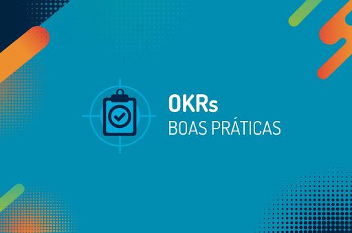 OKR: 4 boas práticas e exemplos
