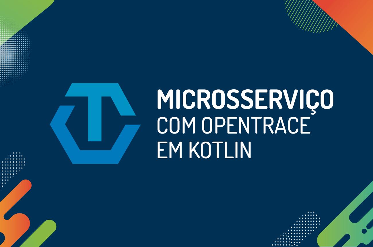 Como criar o primeiro microsserviço com opentrace em Kotlin