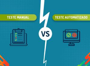 Teste manual vs teste automatizado: diferenças e desafios