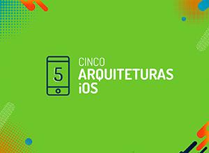 As 5 arquiteturas iOS mais utilizadas