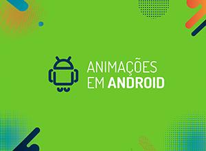 Tutorial: como criar animações em Android