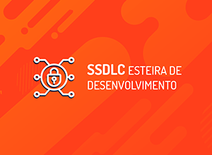 SSDLC | Esteira de Desenvolvimento de Software Seguro - Entenda