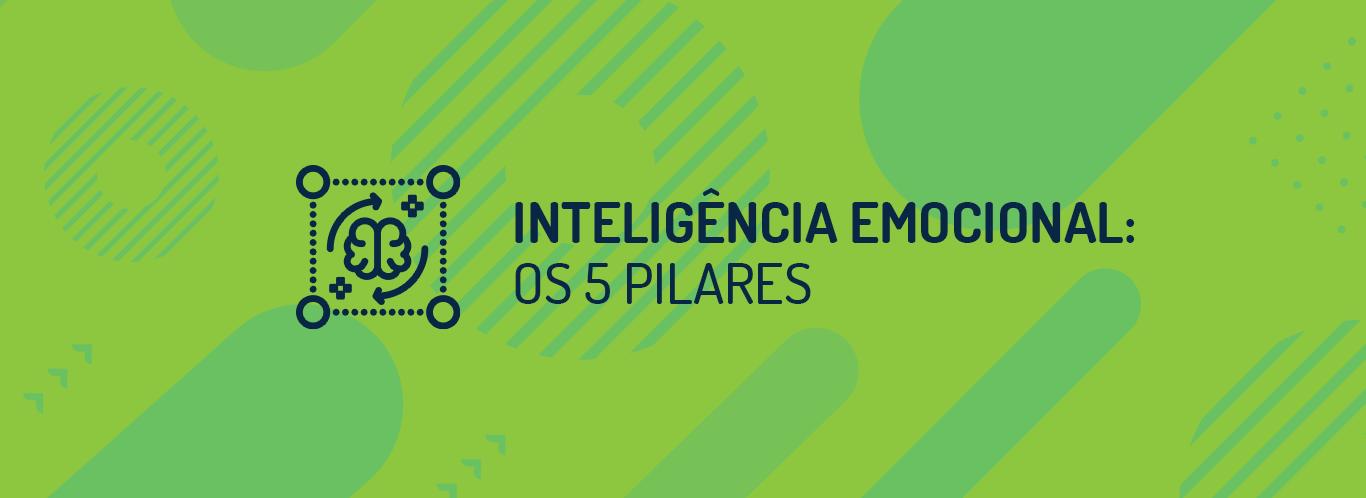 Inteligência Emocional: Os 5 Pilares