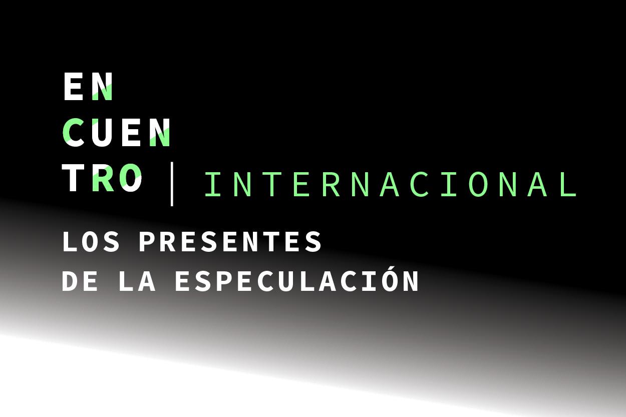 ENCUENTRO INTERNACIONAL -  Los presentes de la Especulación