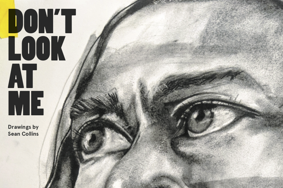 DON'T LOOK AT ME: Drawings by Sean Collins