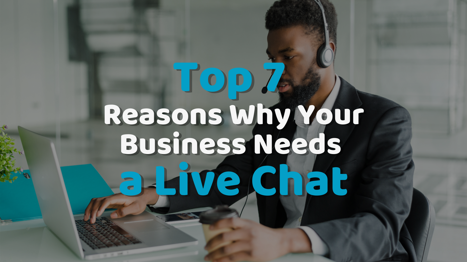 Top 7 reasons why your business needs a Live Chat in 2020