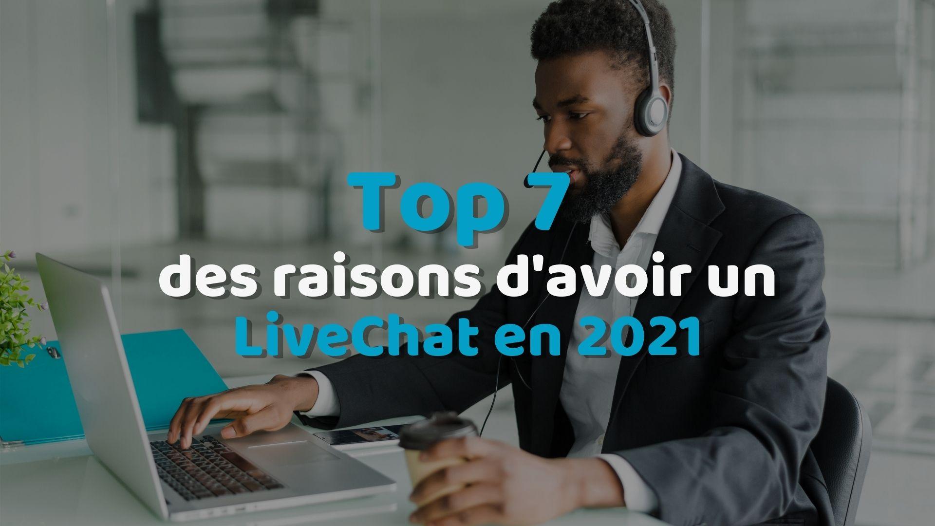 7 raisons d'avoir un LiveChat en 2021