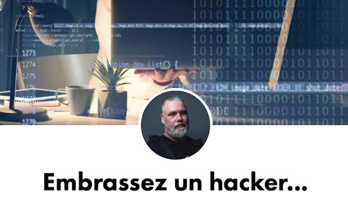 Embrassez un hacker...