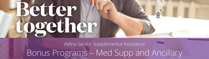 "Aetna & Accendo: ""Better Together"" Bonus Programs – Med Supp and Ancillary"