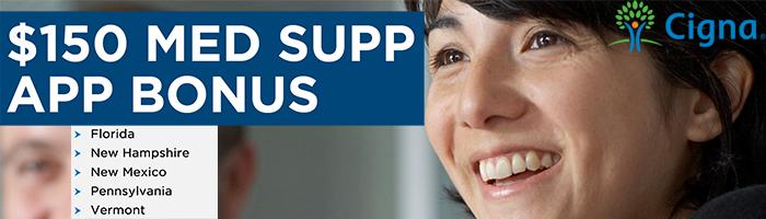 Cigna $150 Med Supp App Bonus In FL, NH, NM, PA, & VT