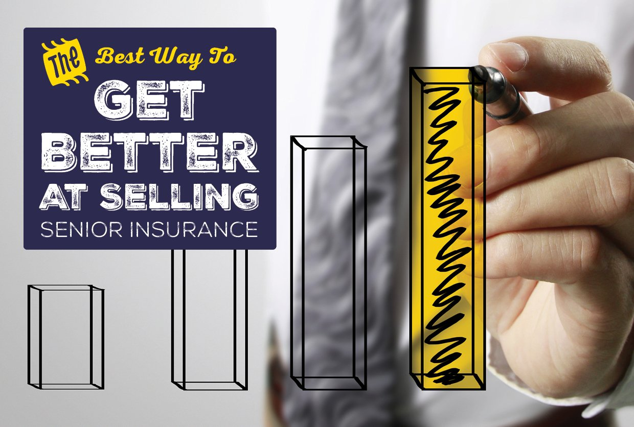 The Best Way to Get Better At Selling Senior Insurance