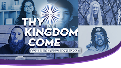 Thy Kingdom Come Youth Reflections - New for 2021
