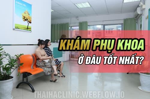 Review địa chỉ khám phụ khoa tốt nhất tốt nhất tại Hà Nội