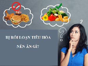 Rối loạn tiêu hóa nên ăn gì? Không nên ăn gì? Cách chữa nhanh nhất tại nhà