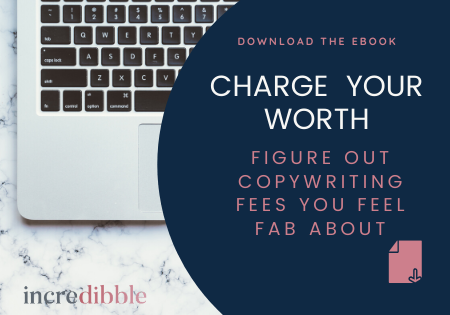 Charge your worth. Figure out copywriting fees you feel fab about. Download the ebook now.