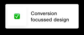 Conversion focussed designs
