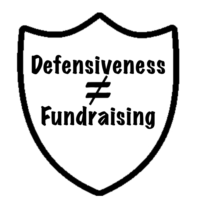 Defensiveness in fundraising won't work