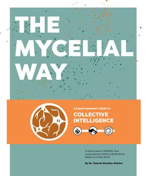 The Mycelial Way: A Superorganism's Guide To Collective Intelligence