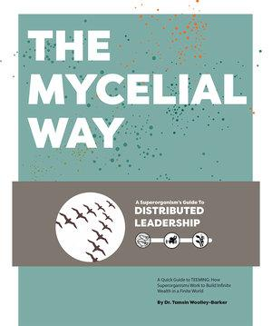The Mycelial Way: A Superorganism's Guide To Distributed Leadership