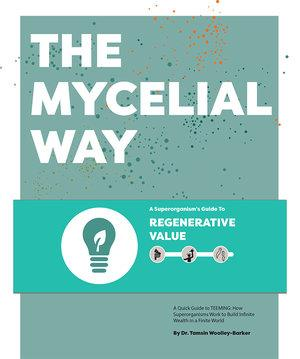 The Mycelial Way: A Superorganism's Guide To Regenerative Value